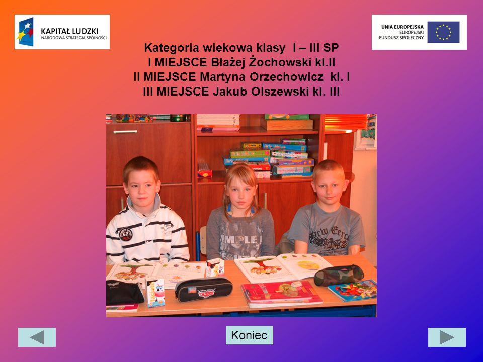Koniec Kategoria wiekowa klasy I – III SP I MIEJSCE Błażej Żochowski kl.II II MIEJSCE Martyna Orzechowicz kl. I III MIEJSCE Jakub Olszewski kl. III