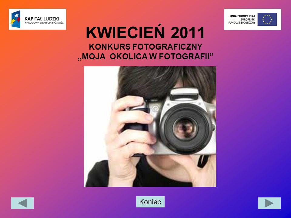 """Koniec KWIECIEŃ 2011 KONKURS FOTOGRAFICZNY """"MOJA OKOLICA W FOTOGRAFII"""""""