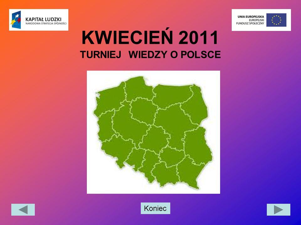 Koniec KWIECIEŃ 2011 TURNIEJ WIEDZY O POLSCE