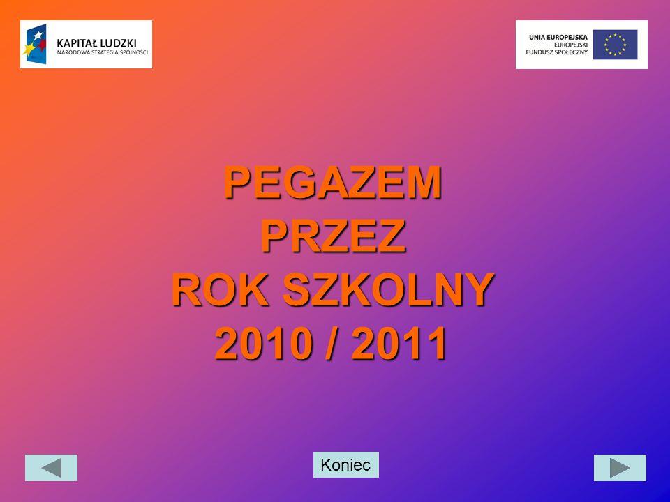 Koniec PEGAZEM PRZEZ ROK SZKOLNY 2010 / 2011