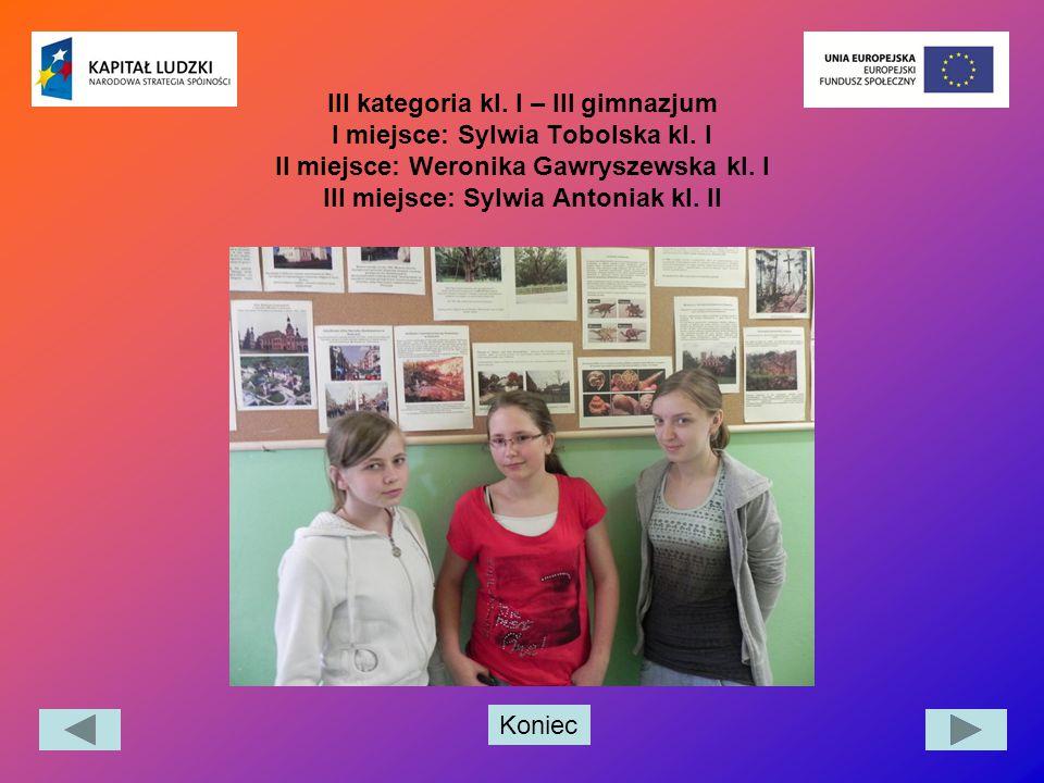 Koniec III kategoria kl. I – III gimnazjum I miejsce: Sylwia Tobolska kl. I II miejsce: Weronika Gawryszewska kl. I III miejsce: Sylwia Antoniak kl. I
