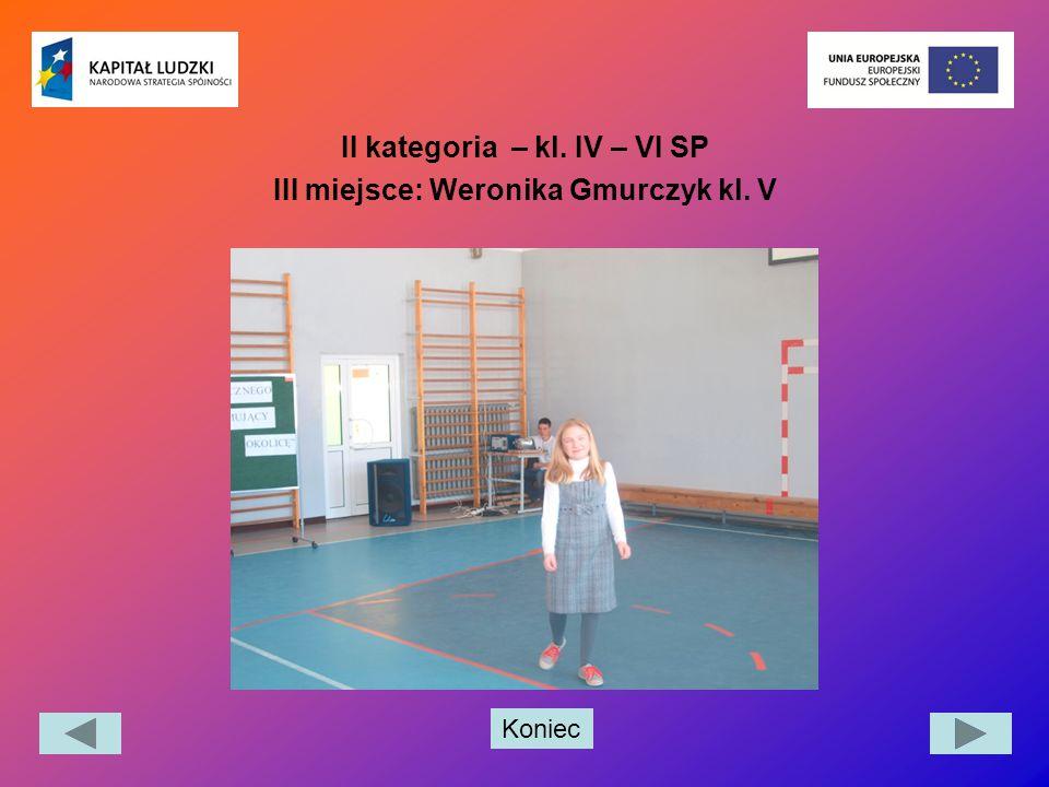 Koniec II kategoria – kl. IV – VI SP III miejsce: Weronika Gmurczyk kl. V