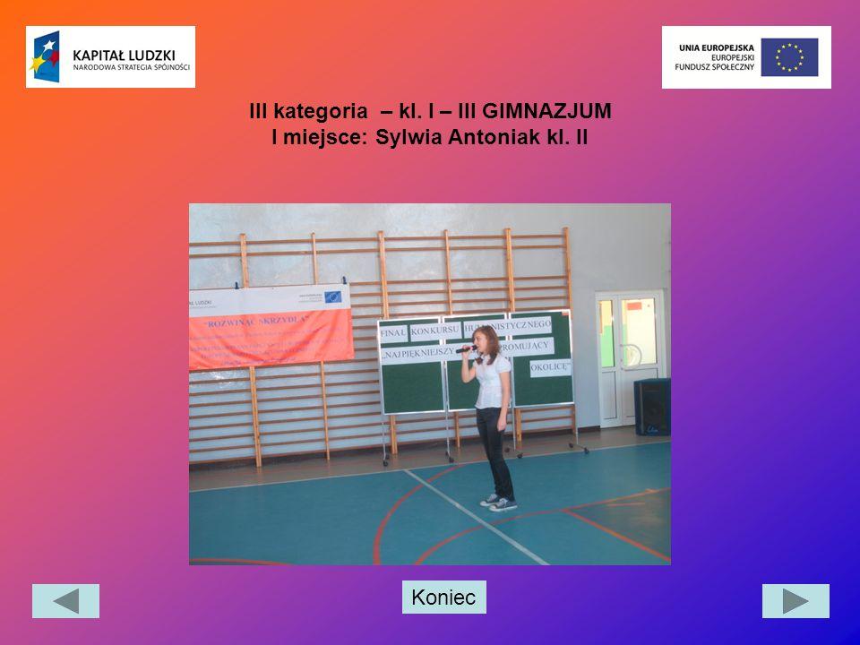Koniec III kategoria – kl. I – III GIMNAZJUM I miejsce: Sylwia Antoniak kl. II