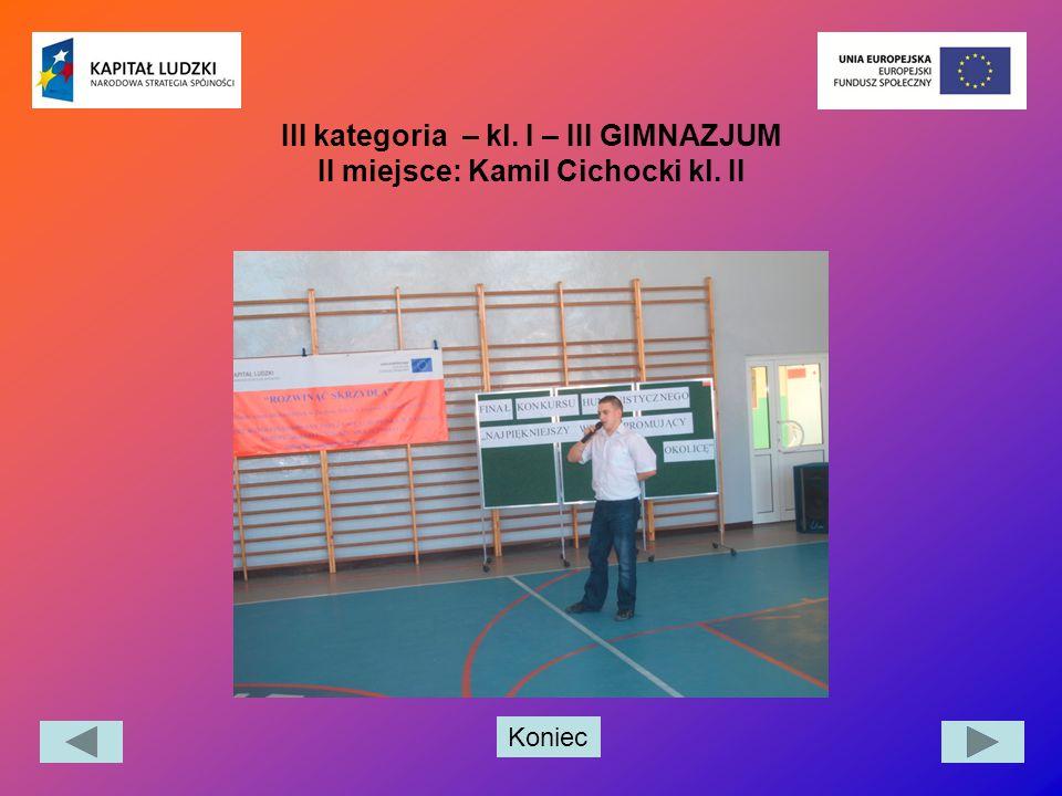 Koniec III kategoria – kl. I – III GIMNAZJUM II miejsce: Kamil Cichocki kl. II