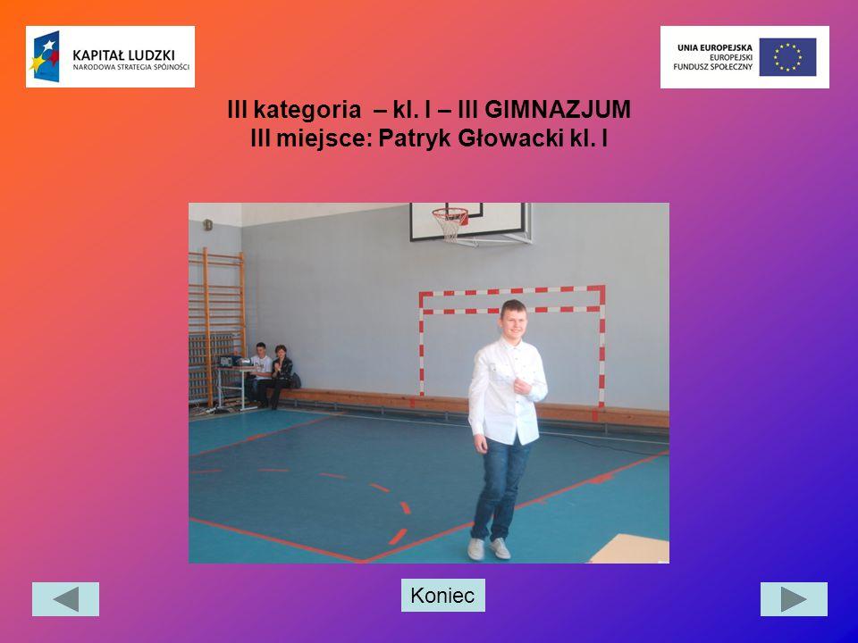 Koniec III kategoria – kl. I – III GIMNAZJUM III miejsce: Patryk Głowacki kl. I