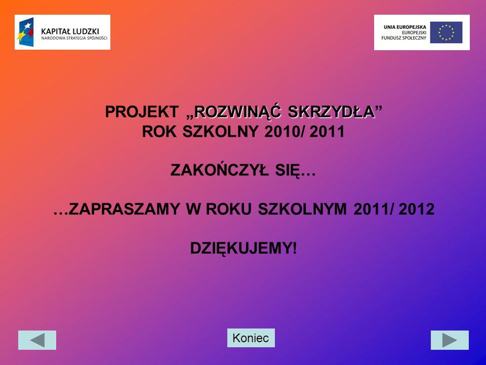 """Koniec ROZWINĄĆ SKRZYDŁA PROJEKT """"ROZWINĄĆ SKRZYDŁA"""" ROK SZKOLNY 2010/ 2011 ZAKOŃCZYŁ SIĘ… …ZAPRASZAMY W ROKU SZKOLNYM 2011/ 2012 DZIĘKUJEMY!"""