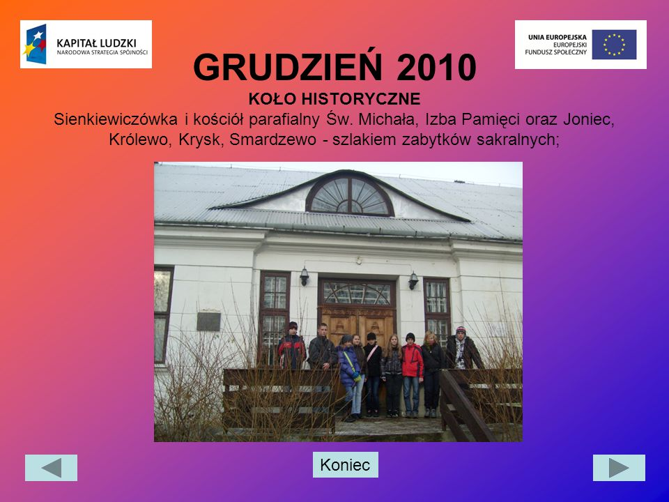 Koniec GRUDZIEŃ 2010 KOŁO HISTORYCZNE Sienkiewiczówka i kościół parafialny Św. Michała, Izba Pamięci oraz Joniec, Królewo, Krysk, Smardzewo - szlakiem