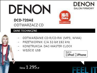 DCD-720AE ODTWARZACZ CD -ODTWARZANIE CD-R/CD-RW (MP3, WMA) -PRZETWORNIK C/A 32-bit 192 kHz -KONSTRUKCJA DAC-MASTER CLOCK -WEJŚCIE USB DANE TECHNICZNE Cena: 1 295 zł