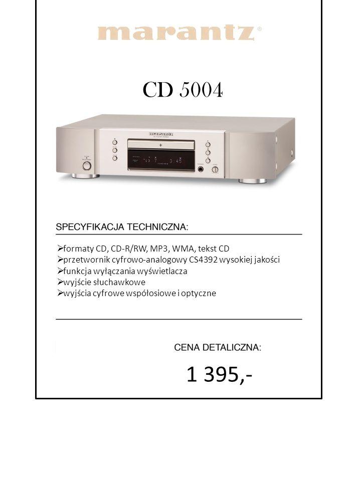 CD 5004  formaty CD, CD-R/RW, MP3, WMA, tekst CD  przetwornik cyfrowo-analogowy CS4392 wysokiej jakości  funkcja wyłączania wyświetlacza  wyjście