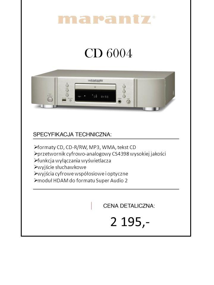 CD 6004  formaty CD, CD-R/RW, MP3, WMA, tekst CD  przetwornik cyfrowo-analogowy CS4398 wysokiej jakości  funkcja wyłączania wyświetlacza  wyjście
