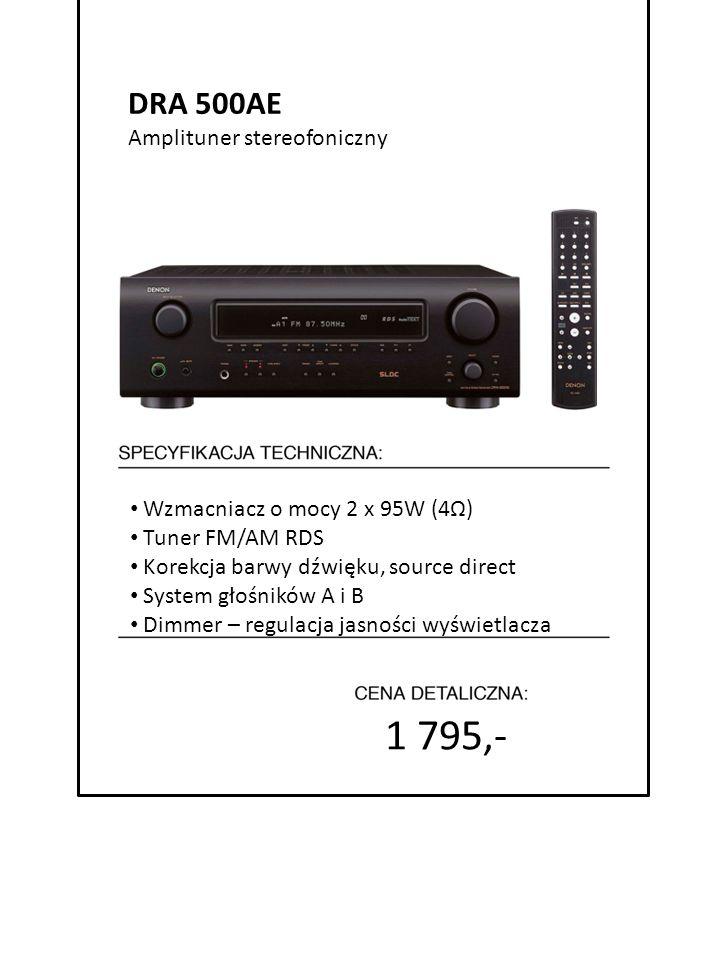4999 zł cena promocyjna 1 795,- 7999 zł cena detaliczna Wzmacniacz o mocy 2 x 95W (4Ω) Tuner FM/AM RDS Korekcja barwy dźwięku, source direct System gł