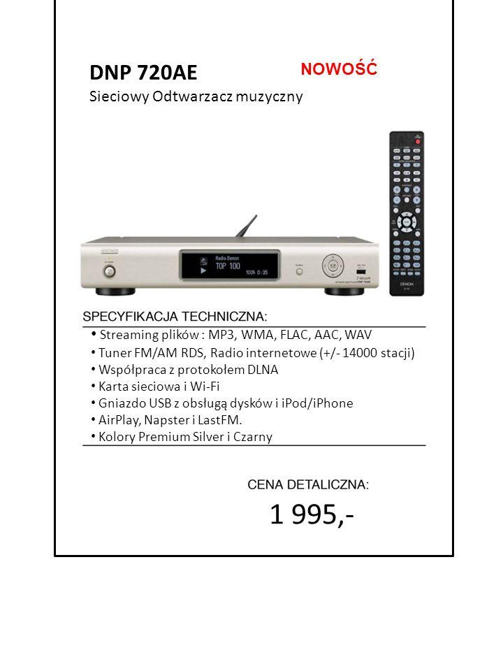 4999 zł cena promocyjna 1 995,- 7999 zł cena detaliczna Streaming plików : MP3, WMA, FLAC, AAC, WAV Tuner FM/AM RDS, Radio internetowe (+/- 14000 stac