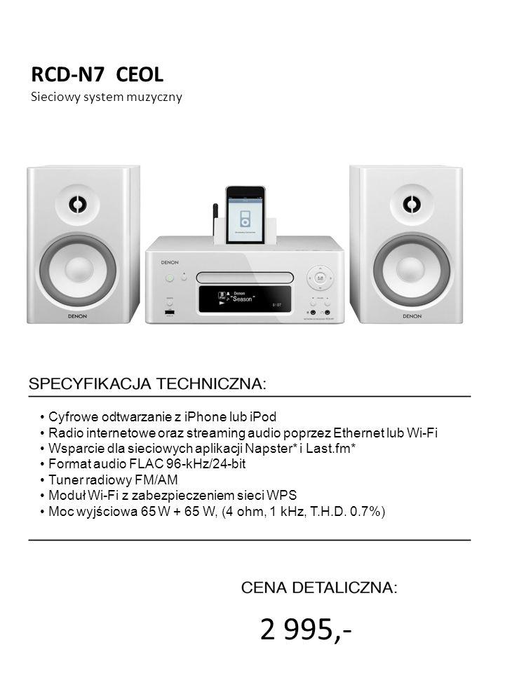 4999 zł cena promocyjna 2 995,- 7999 zł cena detaliczna RCD-N7 CEOL Sieciowy system muzyczny Cyfrowe odtwarzanie z iPhone lub iPod Radio internetowe o