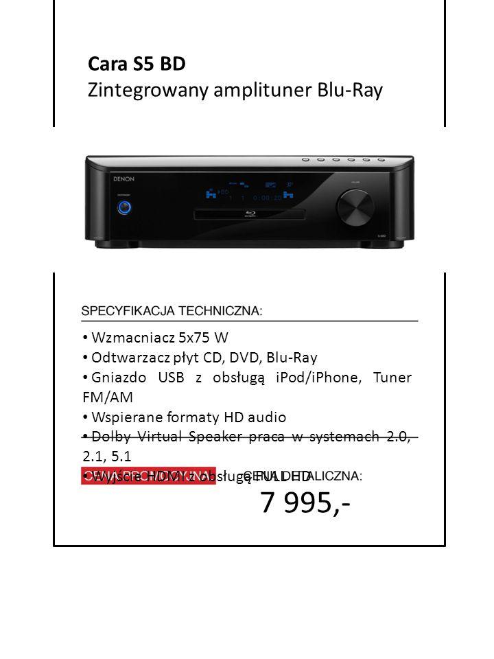 4999 zł cena promocyjna 7 995,- 7999 zł cena detaliczna Cara S5 BD Zintegrowany amplituner Blu-Ray Wzmacniacz 5x75 W Odtwarzacz płyt CD, DVD, Blu-Ray