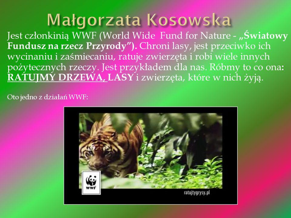 """Jest członkinią WWF (World Wide Fund for Nature - """"Światowy Fundusz na rzecz Przyrody""""). Chroni lasy, jest przeciwko ich wycinaniu i zaśmiecaniu, ratu"""