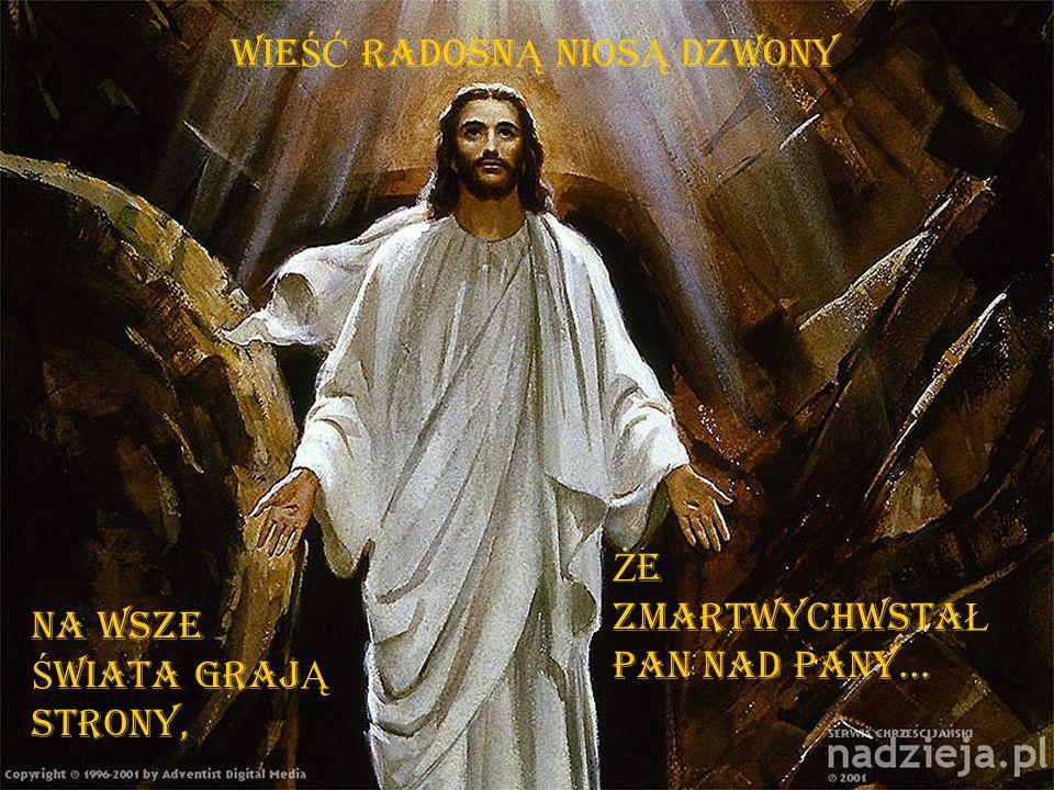 Wie ŚĆ radosn Ą nios Ą dzwony Na wsze Ś wiata graj Ą strony, Ż e zmartwychwstA Ł Pan nad pany…