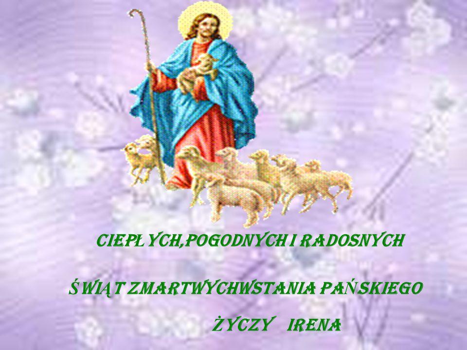 ciep Ł ych,pogodnych i radosnych Ś wi Ą t zmartwychwstania pa Ń skiego Ż yczyIrena