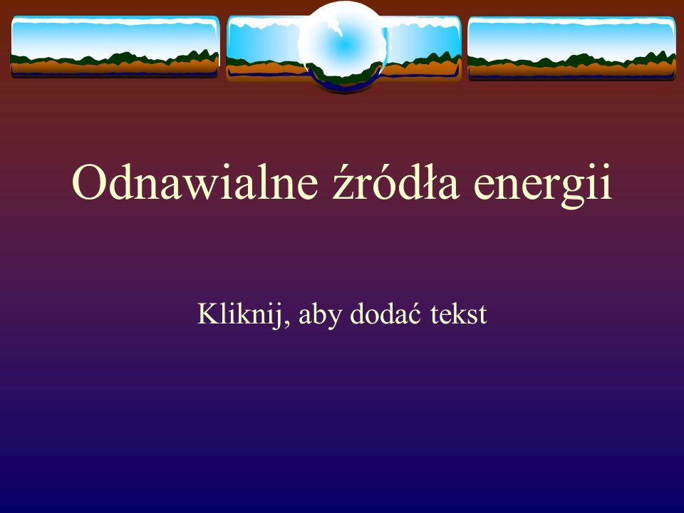 Kliknij, aby dodać tekst Odnawialne źródła energii
