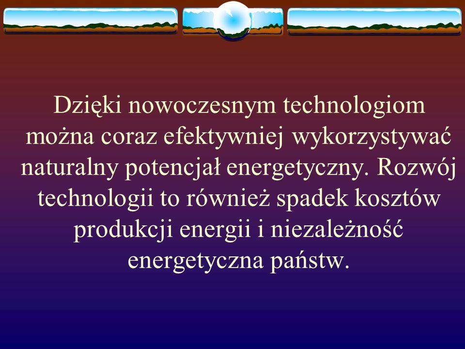 Dzięki nowoczesnym technologiom można coraz efektywniej wykorzystywać naturalny potencjał energetyczny. Rozwój technologii to również spadek kosztów p