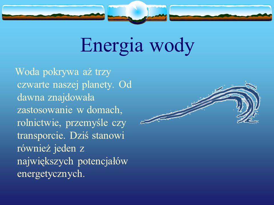 Energia wody Woda pokrywa aż trzy czwarte naszej planety. Od dawna znajdowała zastosowanie w domach, rolnictwie, przemyśle czy transporcie. Dziś stano