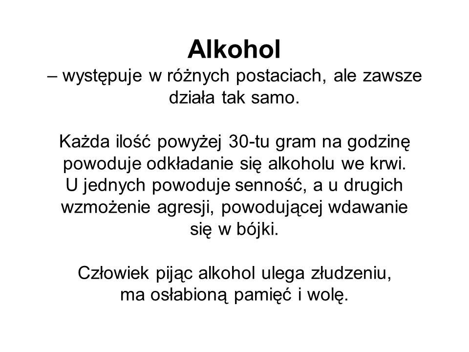 Alkohol – występuje w różnych postaciach, ale zawsze działa tak samo. Każda ilość powyżej 30-tu gram na godzinę powoduje odkładanie się alkoholu we kr
