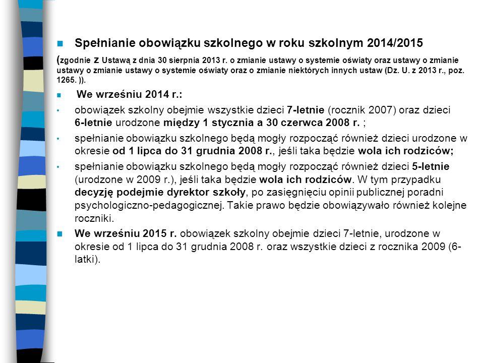 Spełnianie obowiązku szkolnego w roku szkolnym 2014/2015 ( zgodnie z Ustawą z dnia 30 sierpnia 2013 r. o zmianie ustawy o systemie oświaty oraz ustawy