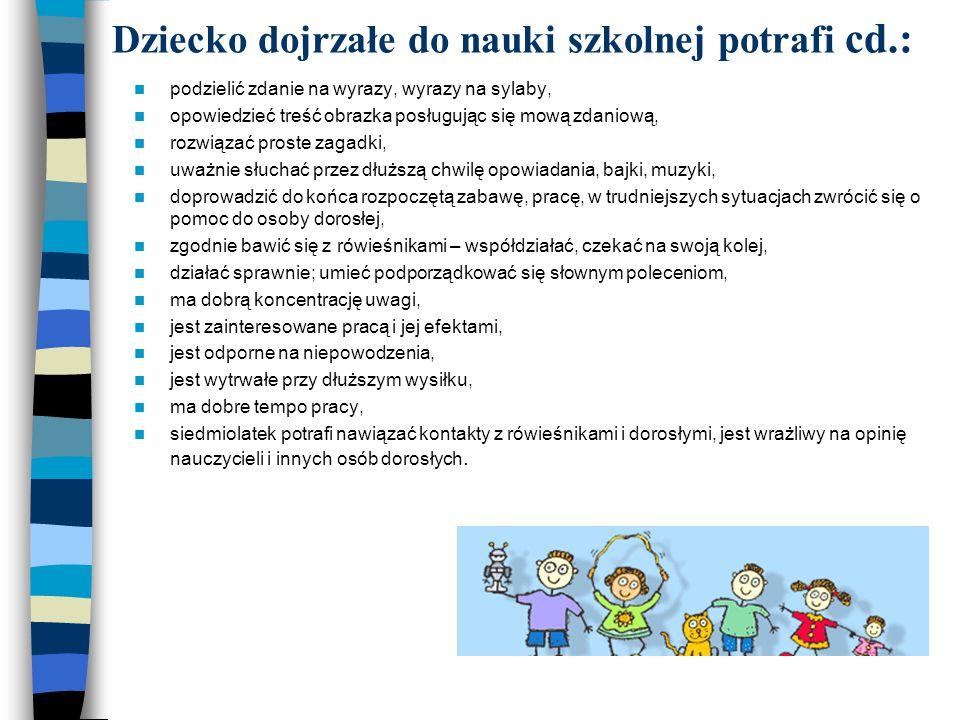 Dziecko dojrzałe do nauki szkolnej potrafi cd.: podzielić zdanie na wyrazy, wyrazy na sylaby, opowiedzieć treść obrazka posługując się mową zdaniową,