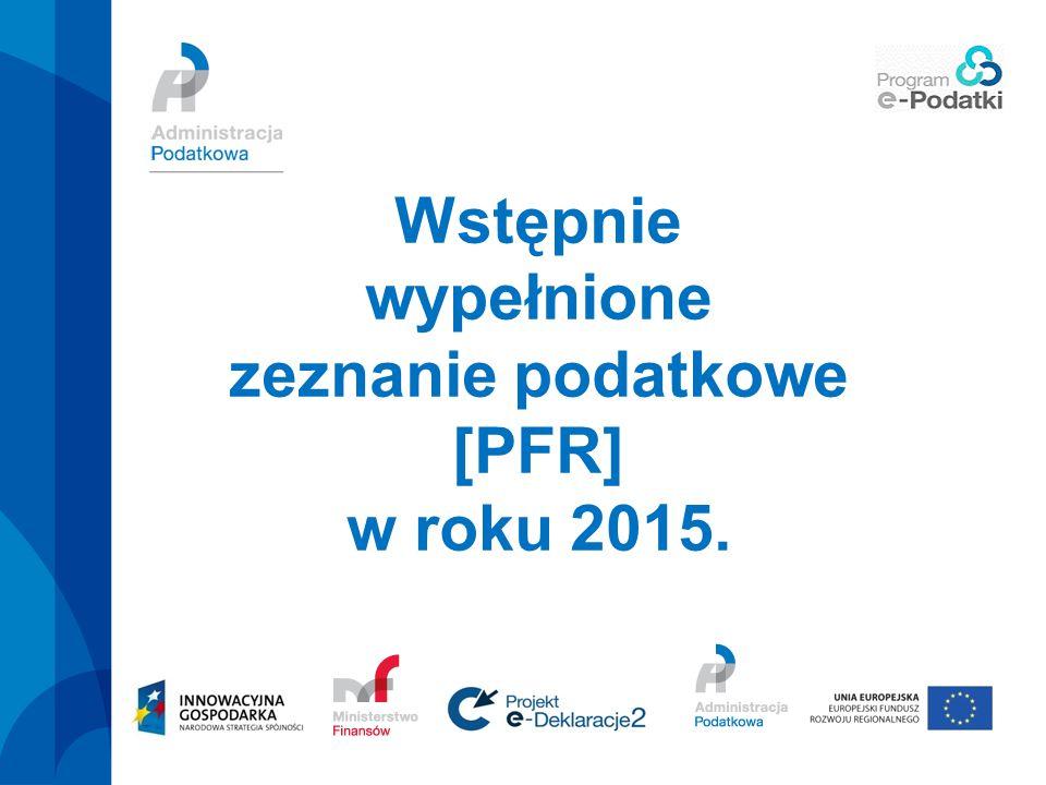 PFR w roku 2015 Dostępność – portal podatkowy (wyłącznie część ogólnodostępna !!!), Usługa dla podatników rozliczających się: - indywidualnie albo - wspólnie z małżonkiem, Wstępnie wypełnione zeznanie podatkowe [PFR] w roku 2015