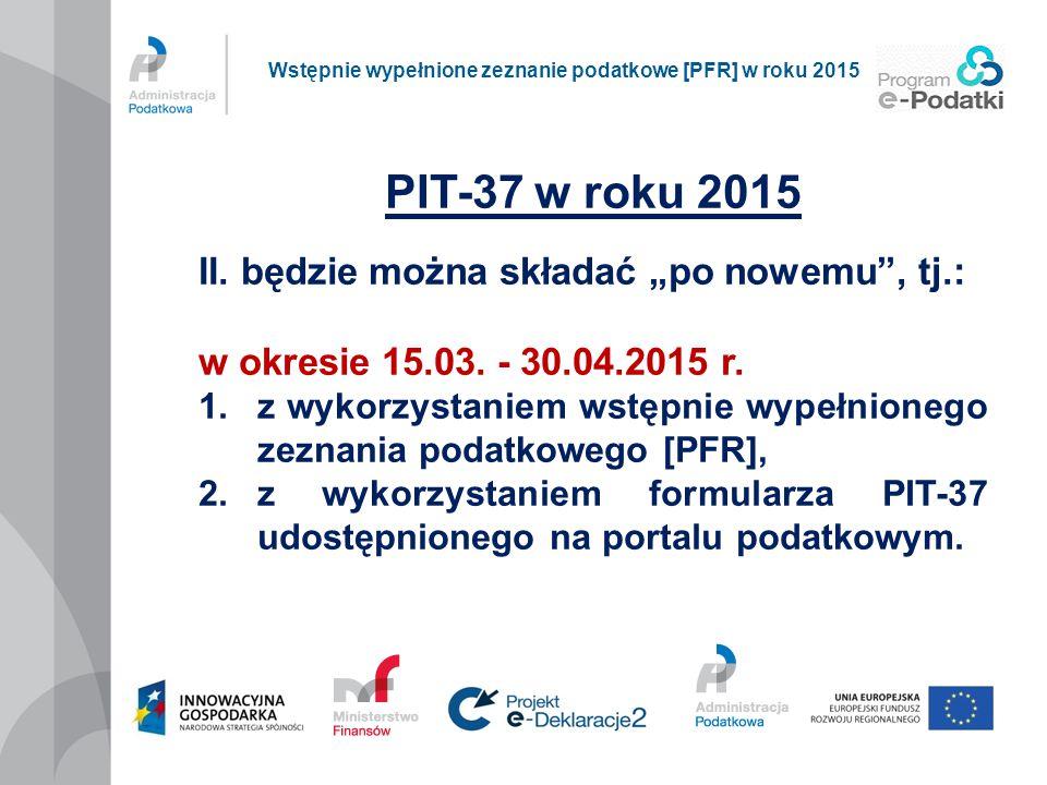 """PIT-37 w roku 2015 II. będzie można składać """"po nowemu"""", tj.: w okresie 15.03. - 30.04.2015 r. 1.z wykorzystaniem wstępnie wypełnionego zeznania podat"""