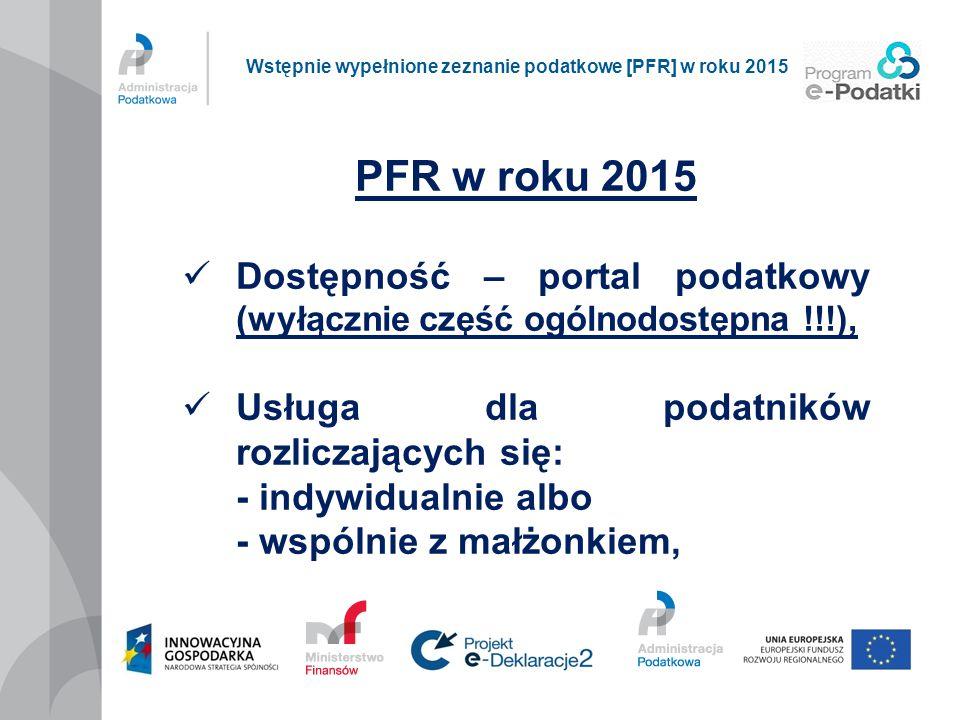 PFR w roku 2015 Dostępność – portal podatkowy (wyłącznie część ogólnodostępna !!!), Usługa dla podatników rozliczających się: - indywidualnie albo - w