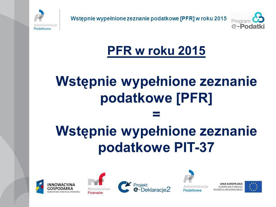 PFR w roku 2015 PFR w roku 2015 adresowane jest do osób fizycznych nieprowadzących działalności gospodarczej, którzy zobowiązani są do rozliczenia rocznego za rok 2014 na formularzu PIT-37.