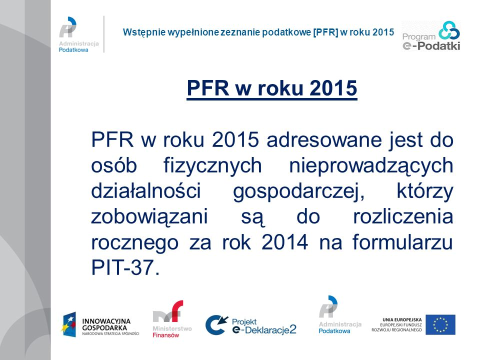 Płatnicy – nowy obowiązek www.finanse.mf.gov.pl/pp/e-deklaracje/dla-platnikow Wstępnie wypełnione zeznanie podatkowe [PFR] w roku 2015