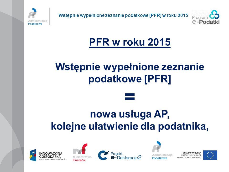 PFR w roku 2015 Wstępnie wypełnione zeznanie podatkowe [PFR] ≠ przymus dla podatnika, jedyny sposób na złożenie PIT-37 Wstępnie wypełnione zeznanie podatkowe [PFR] w roku 2015