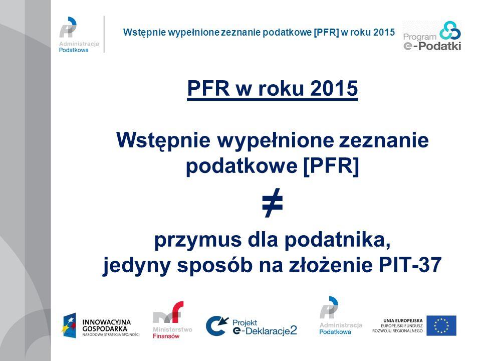 PFR w roku 2015 Wstępnie wypełnione zeznanie podatkowe [PFR] ≠ przymus dla podatnika, jedyny sposób na złożenie PIT-37 Wstępnie wypełnione zeznanie po