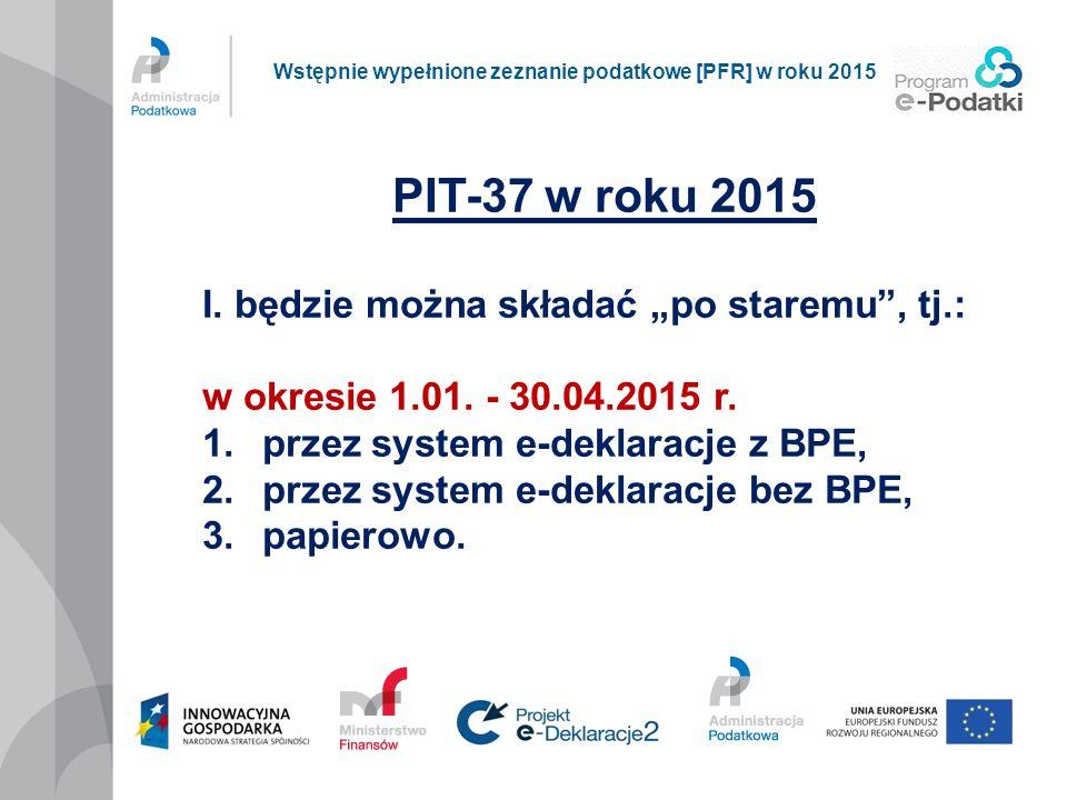 """PIT-37 w roku 2015 I. będzie można składać """"po staremu"""", tj.: w okresie 1.01. - 30.04.2015 r. 1.przez system e-deklaracje z BPE, 2.przez system e-dekl"""