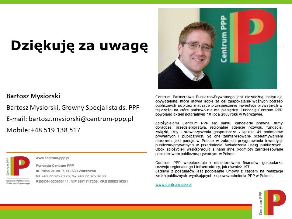 Dziękuję za uwagę Bartosz Mysiorski Bartosz Mysiorski, Główny Specjalista ds. PPP E-mail: bartosz.mysiorski@centrum-ppp.pl Mobile: +48 519 138 517 Cen