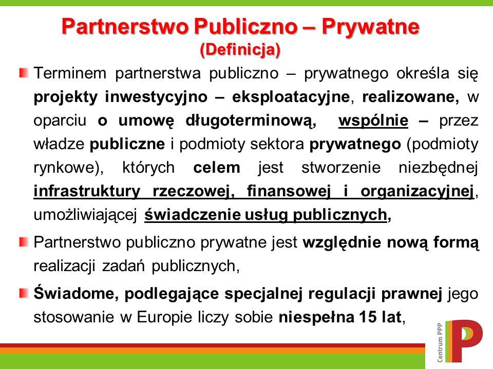 Partnerstwo Publiczno – Prywatne (Definicja) Terminem partnerstwa publiczno – prywatnego określa się projekty inwestycyjno – eksploatacyjne, realizowa
