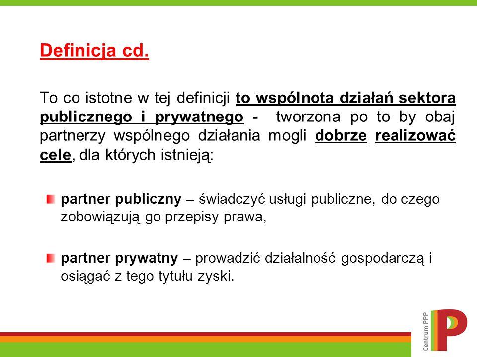 Definicja cd. To co istotne w tej definicji to wspólnota działań sektora publicznego i prywatnego - tworzona po to by obaj partnerzy wspólnego działan