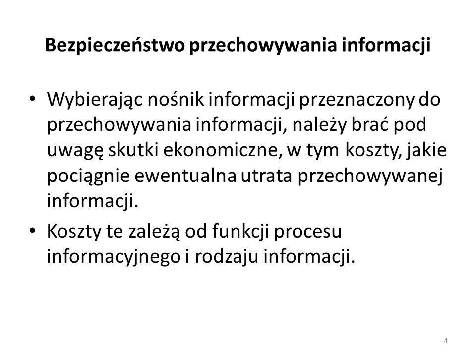 Bezpieczeństwo przechowywania informacji Wybierając nośnik informacji przeznaczony do przechowywania informacji, należy brać pod uwagę skutki ekonomic