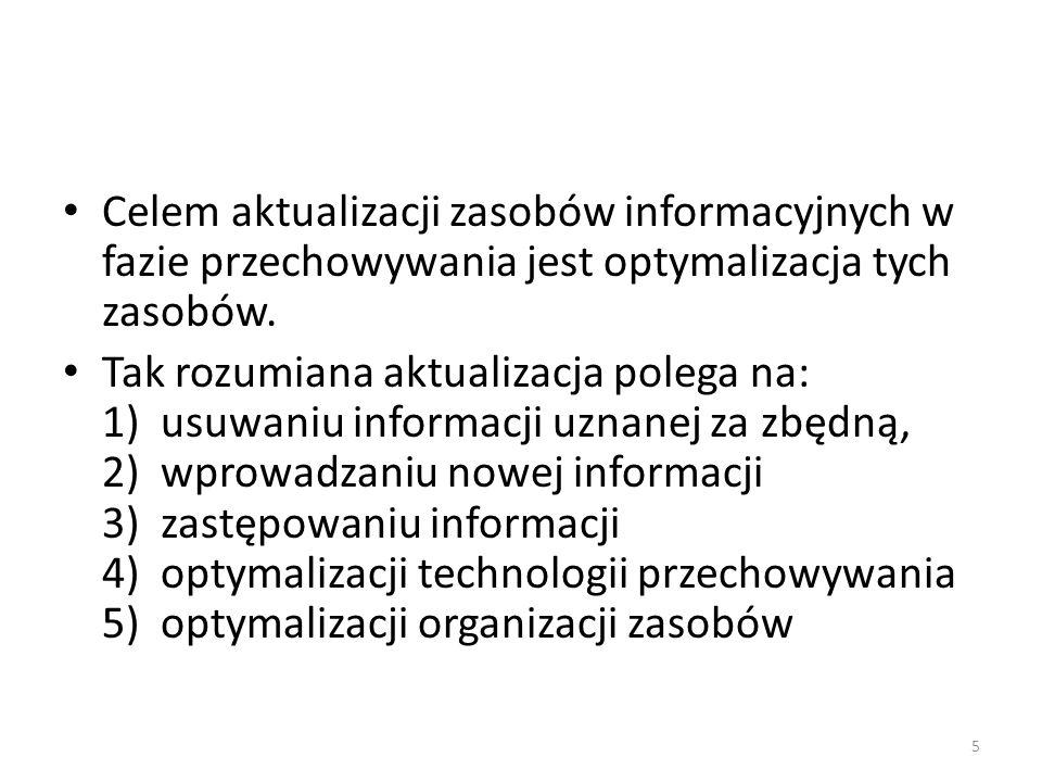 Celem aktualizacji zasobów informacyjnych w fazie przechowywania jest optymalizacja tych zasobów. Tak rozumiana aktualizacja polega na: 1) usuwaniu in