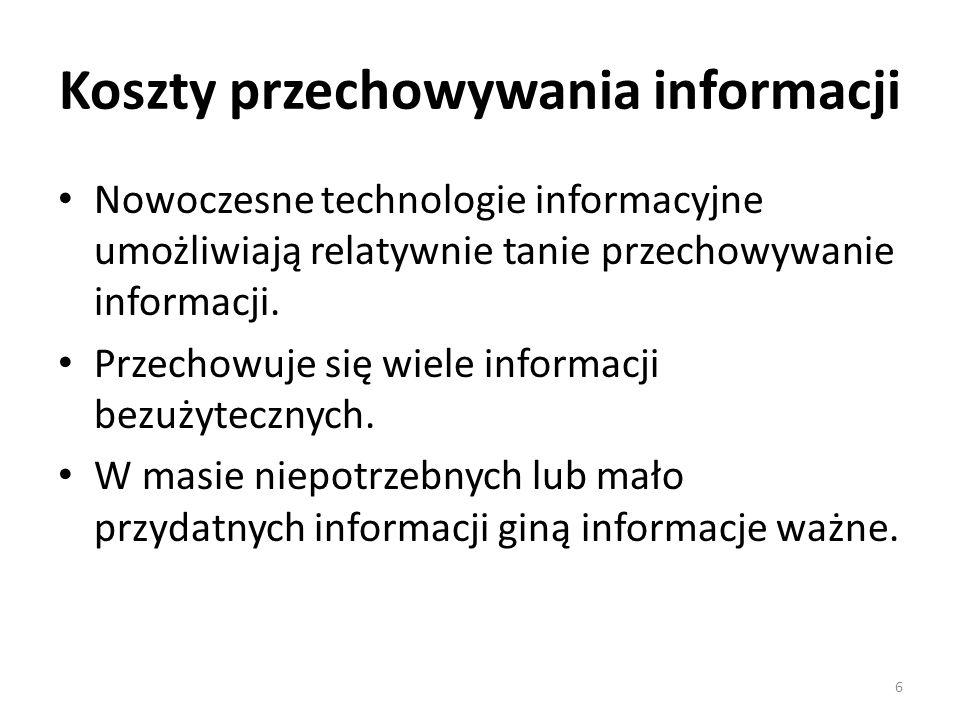 Koszty przechowywania informacji Nowoczesne technologie informacyjne umożliwiają relatywnie tanie przechowywanie informacji. Przechowuje się wiele inf