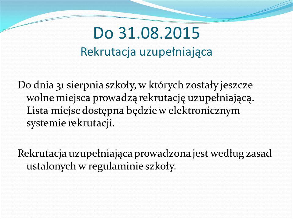 Do 31.08.2015 Rekrutacja uzupełniająca Do dnia 31 sierpnia szkoły, w których zostały jeszcze wolne miejsca prowadzą rekrutację uzupełniającą.