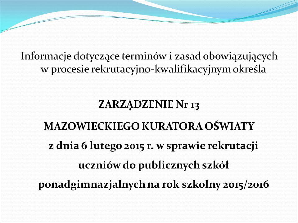 Informacje dotyczące terminów i zasad obowiązujących w procesie rekrutacyjno-kwalifikacyjnym określa ZARZĄDZENIE Nr 13 MAZOWIECKIEGO KURATORA OŚWIATY z dnia 6 lutego 2015 r.