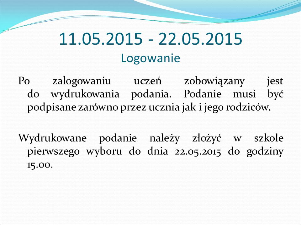 11.05.2015 - 22.05.2015 Logowanie Po zalogowaniu uczeń zobowiązany jest do wydrukowania podania.