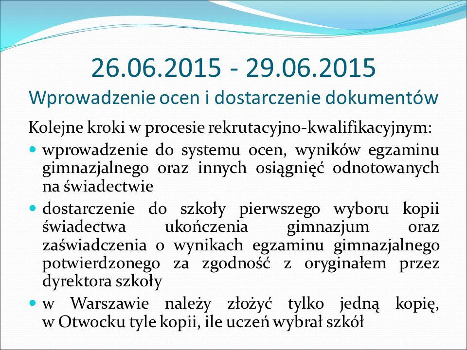 02.07.2015 Ogłoszenie listy zakwalifikowanych W dniu 2 lipca do godziny 17.00 szkoły są zobowiązane do ogłoszenia listy osób zakwalifikowanych do danego oddziału.