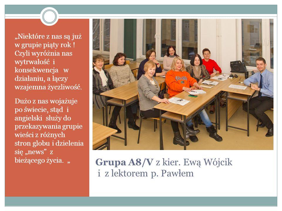 """Grupa A8/V z kier. Ewą Wójcik i z lektorem p. Pawłem """"Niektóre z nas są już w grupie piąty rok ."""