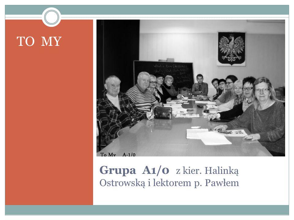 Grupa A1/0 z kier. Halinką Ostrowską i lektorem p. Pawłem TO MY