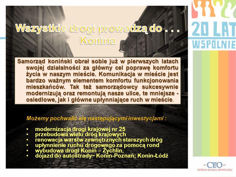 Samorząd koniński obrał sobie już w pierwszych latach swojej działalności za główny cel poprawę komfortu życia w naszym mieście.