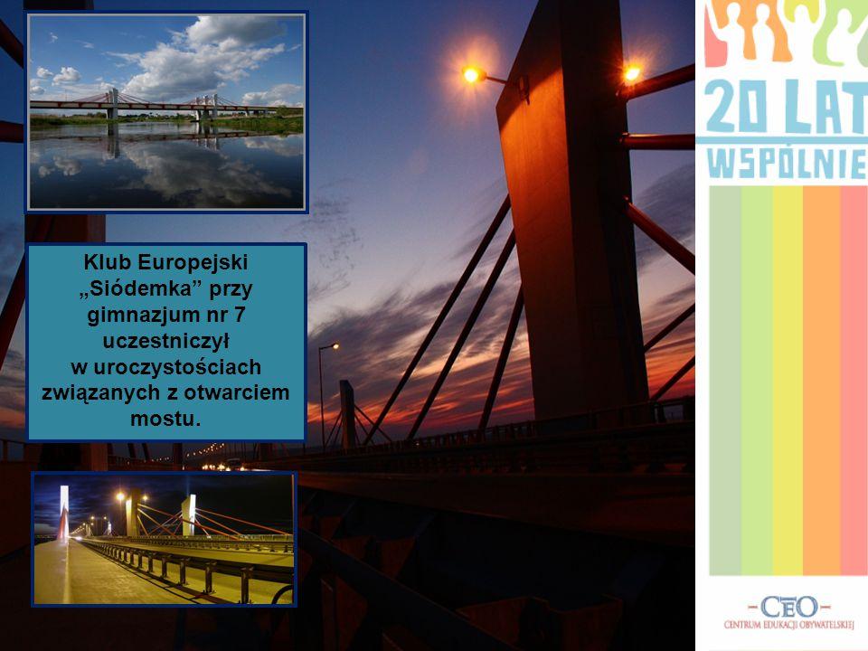 """Klub Europejski """"Siódemka przy gimnazjum nr 7 uczestniczył w uroczystościach związanych z otwarciem mostu."""