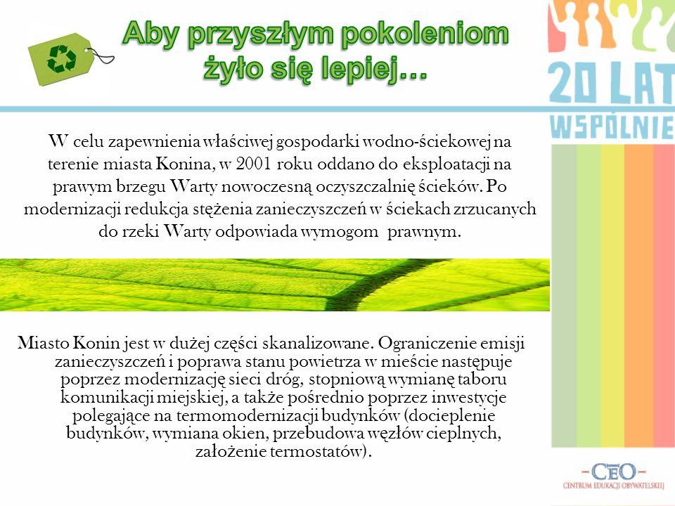 W celu zapewnienia w ł a ś ciwej gospodarki wodno- ś ciekowej na terenie miasta Konina, w 2001 roku oddano do eksploatacji na prawym brzegu Warty nowoczesn ą oczyszczalni ę ś cieków.